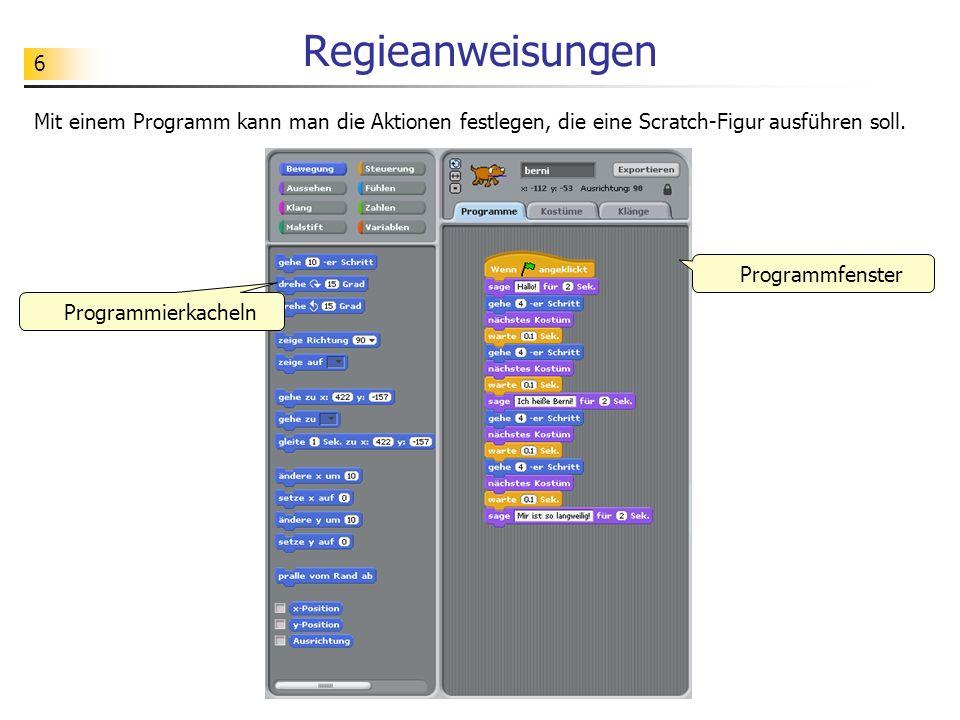Regieanweisungen Mit einem Programm kann man die Aktionen festlegen, die eine Scratch-Figur ausführen soll.