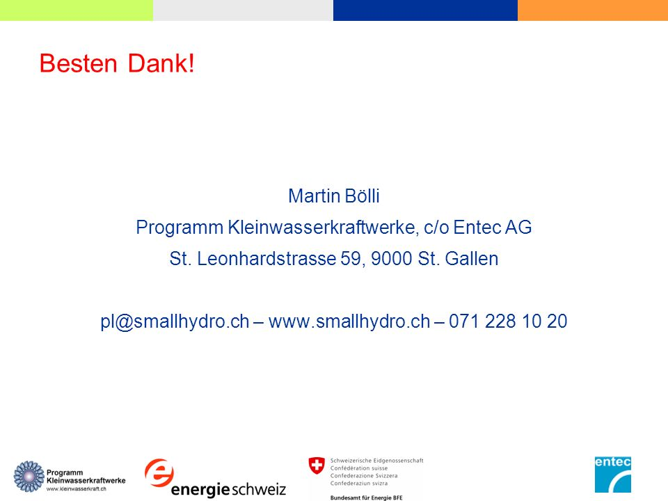 Besten Dank! Martin Bölli Programm Kleinwasserkraftwerke, c/o Entec AG