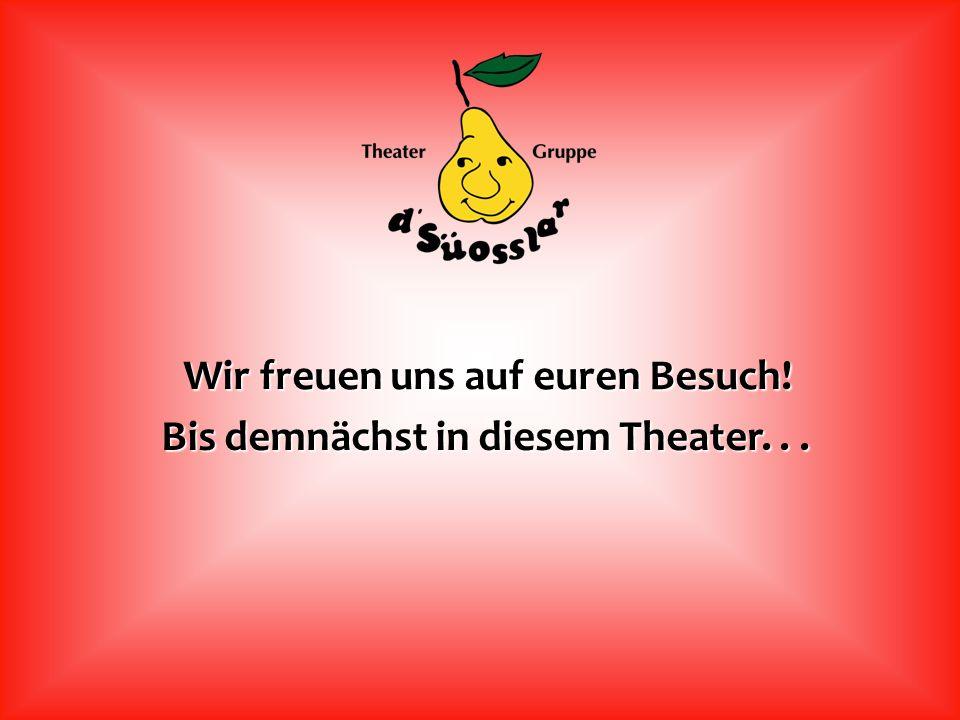 Wir freuen uns auf euren Besuch! Bis demnächst in diesem Theater. . .