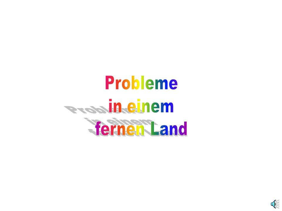 Probleme in einem fernen Land