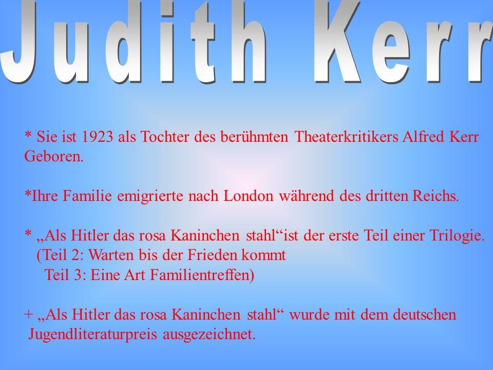 Judith Kerr * Sie ist 1923 als Tochter des berühmten Theaterkritikers Alfred Kerr. Geboren.