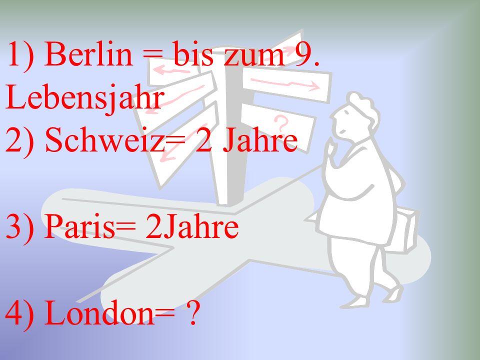 1) Berlin = bis zum 9. Lebensjahr