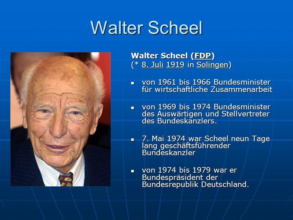 Walter Scheel Walter Scheel (FDP) (* 8. Juli 1919 in Solingen)