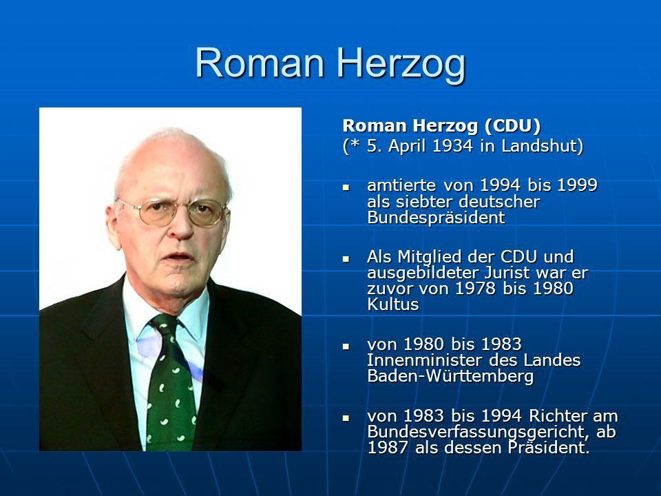 Roman Herzog Roman Herzog (CDU) (* 5. April 1934 in Landshut)