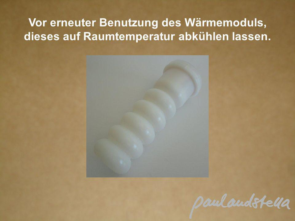 Vor erneuter Benutzung des Wärmemoduls, dieses auf Raumtemperatur abkühlen lassen.