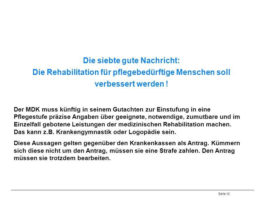 Die siebte gute Nachricht: Die Rehabilitation für pflegebedürftige Menschen soll verbessert werden !