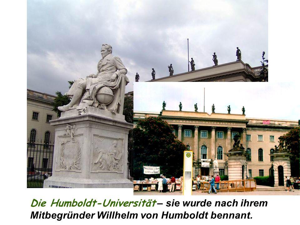 Die Humboldt-Universität – sie wurde nach ihrem Mitbegründer Willhelm von Humboldt bennant.