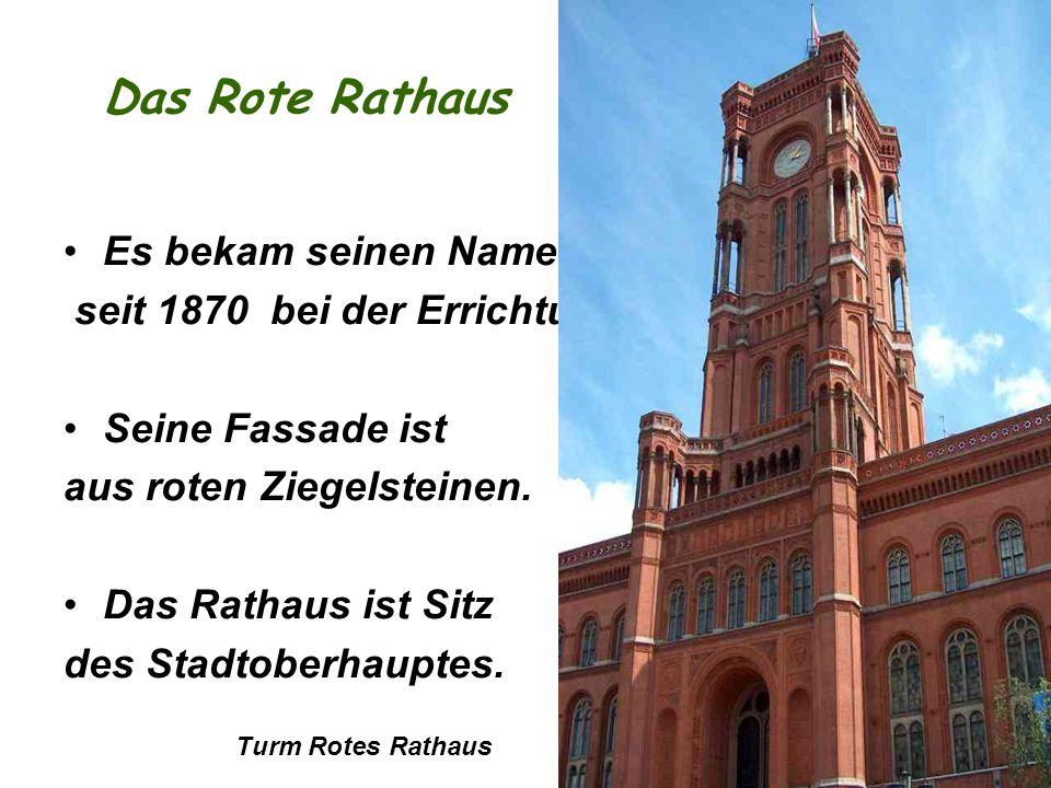 Das Rote Rathaus Es bekam seinen Name seit 1870 bei der Errichtung.
