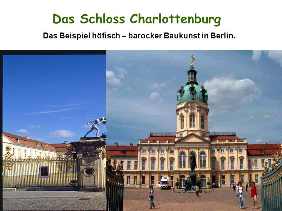 Das Schloss Charlottenburg Das Beispiel höfisch – barocker Baukunst in Berlin.