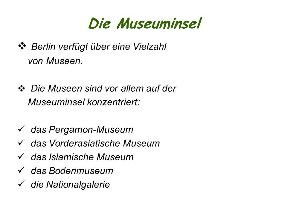 Die Museuminsel Berlin verfügt über eine Vielzahl von Museen.