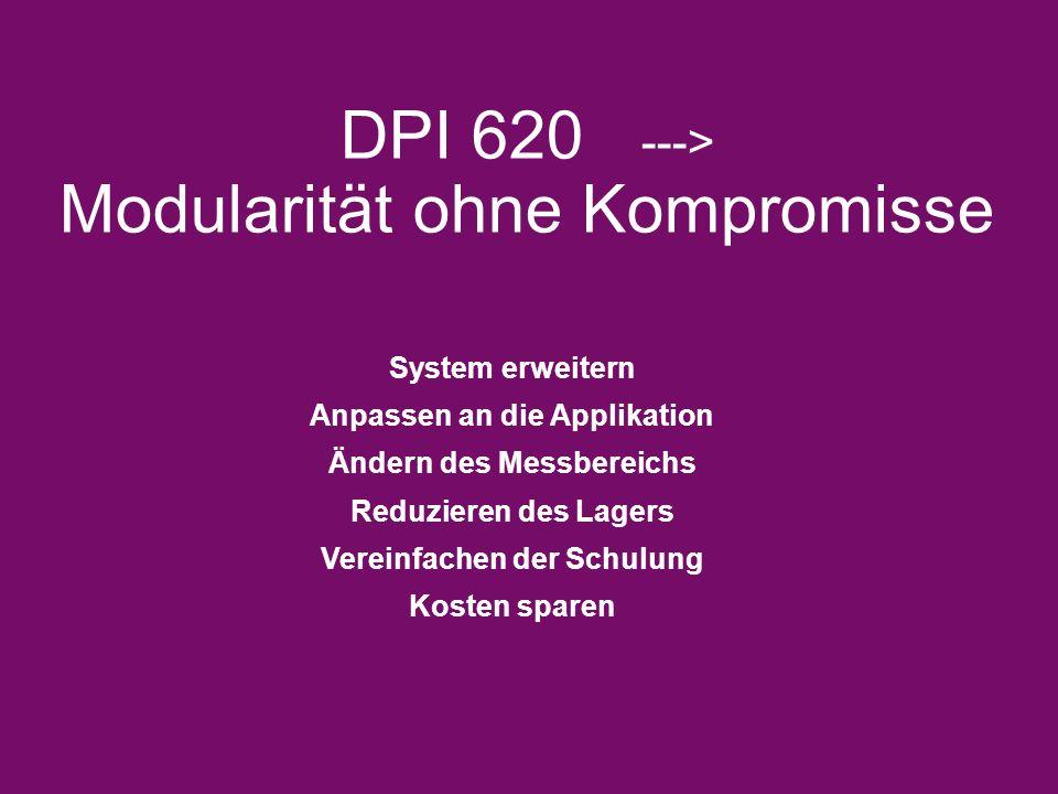 DPI 620 ---> Modularität ohne Kompromisse