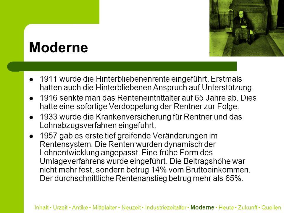 Moderne1911 wurde die Hinterbliebenenrente eingeführt. Erstmals hatten auch die Hinterbliebenen Anspruch auf Unterstützung.