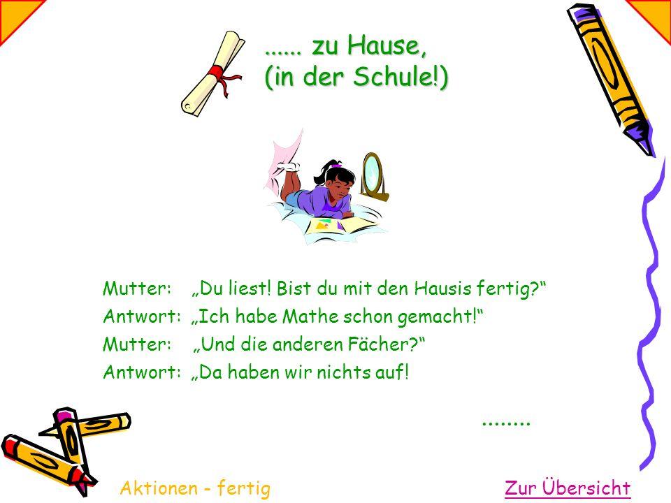 ...... zu Hause, (in der Schule!)