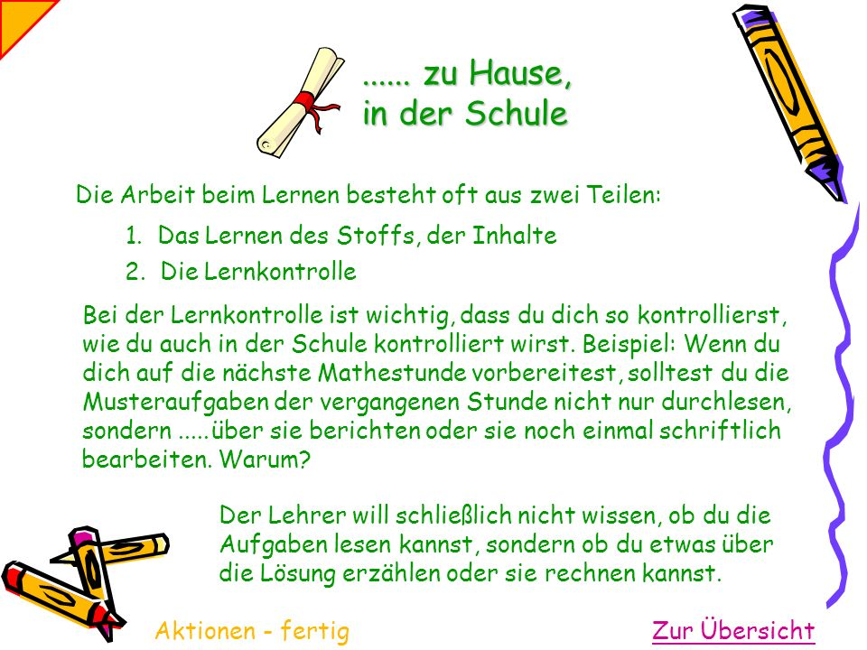 ...... zu Hause, in der Schule Die Arbeit beim Lernen besteht oft aus zwei Teilen: 1. Das Lernen des Stoffs, der Inhalte.