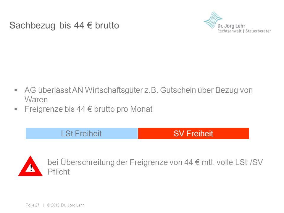 Sachbezug bis 44 € brutto AG überlässt AN Wirtschaftsgüter z.B. Gutschein über Bezug von Waren. Freigrenze bis 44 € brutto pro Monat.