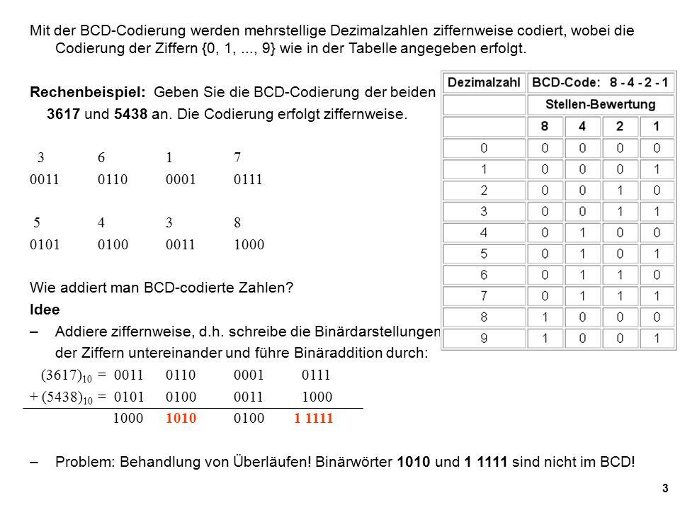 Mit der BCD-Codierung werden mehrstellige Dezimalzahlen ziffernweise codiert, wobei die Codierung der Ziffern {0, 1, ..., 9} wie in der Tabelle angegeben erfolgt.