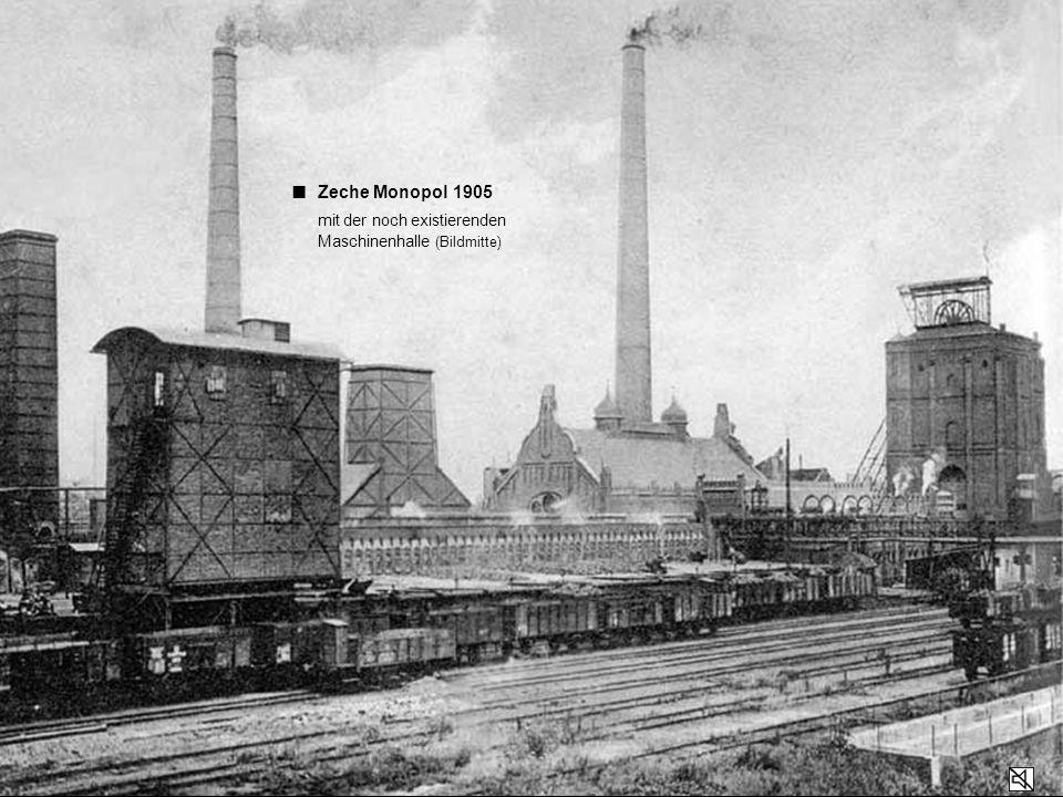 ■ Zeche Monopol 1905 mit der noch existierenden