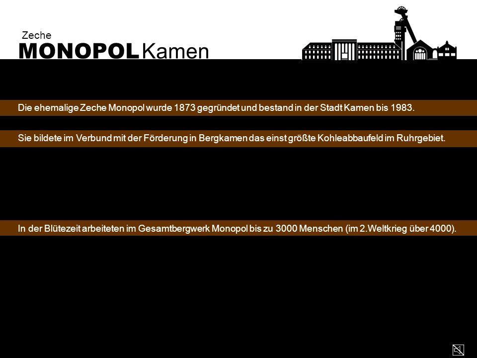 Zeche MONOPOL Kamen. Die ehemalige Zeche Monopol wurde 1873 gegründet und bestand in der Stadt Kamen bis 1983.