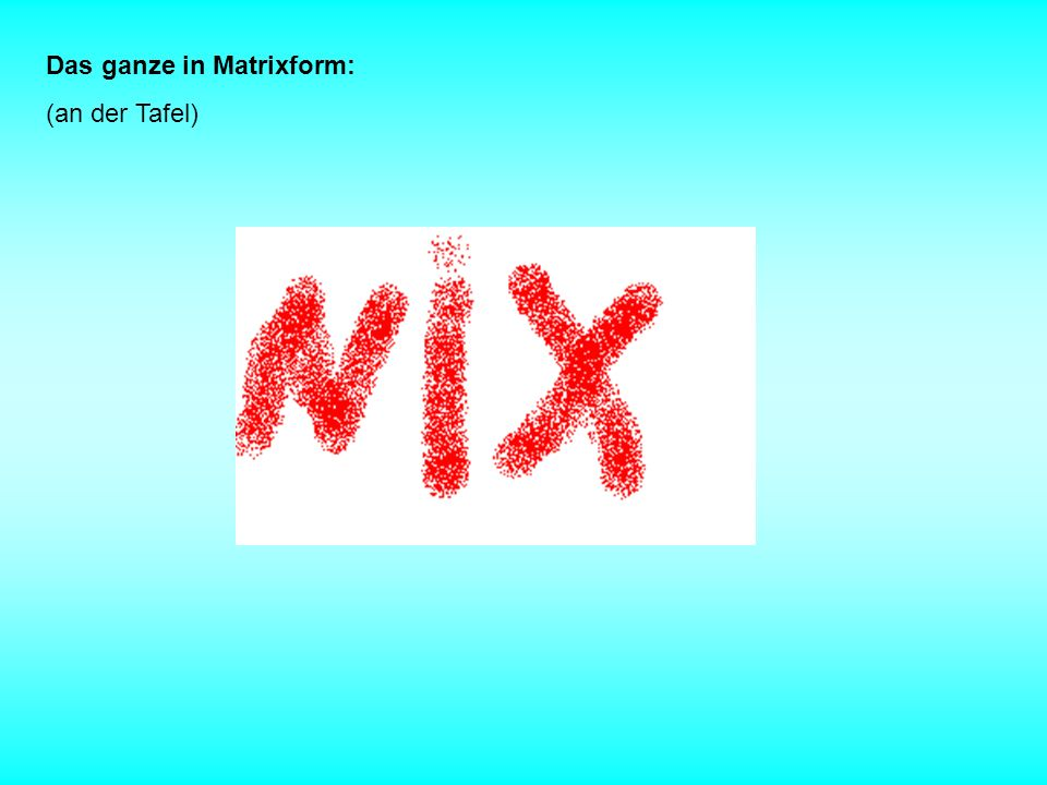 Das ganze in Matrixform:
