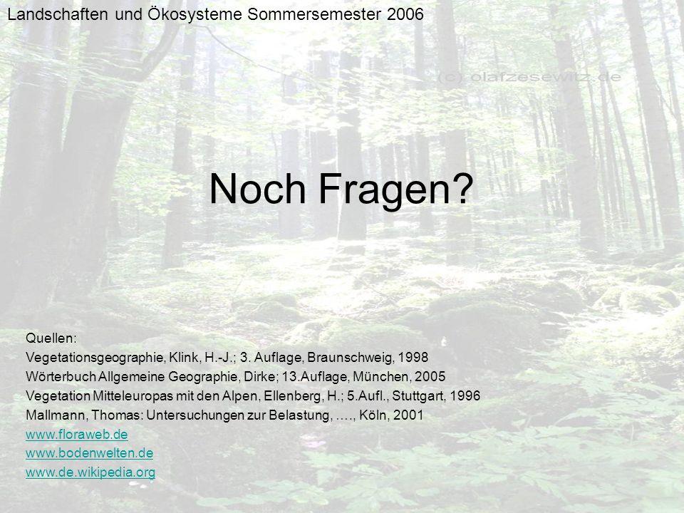 Noch Fragen Landschaften und Ökosysteme Sommersemester 2006 Quellen: