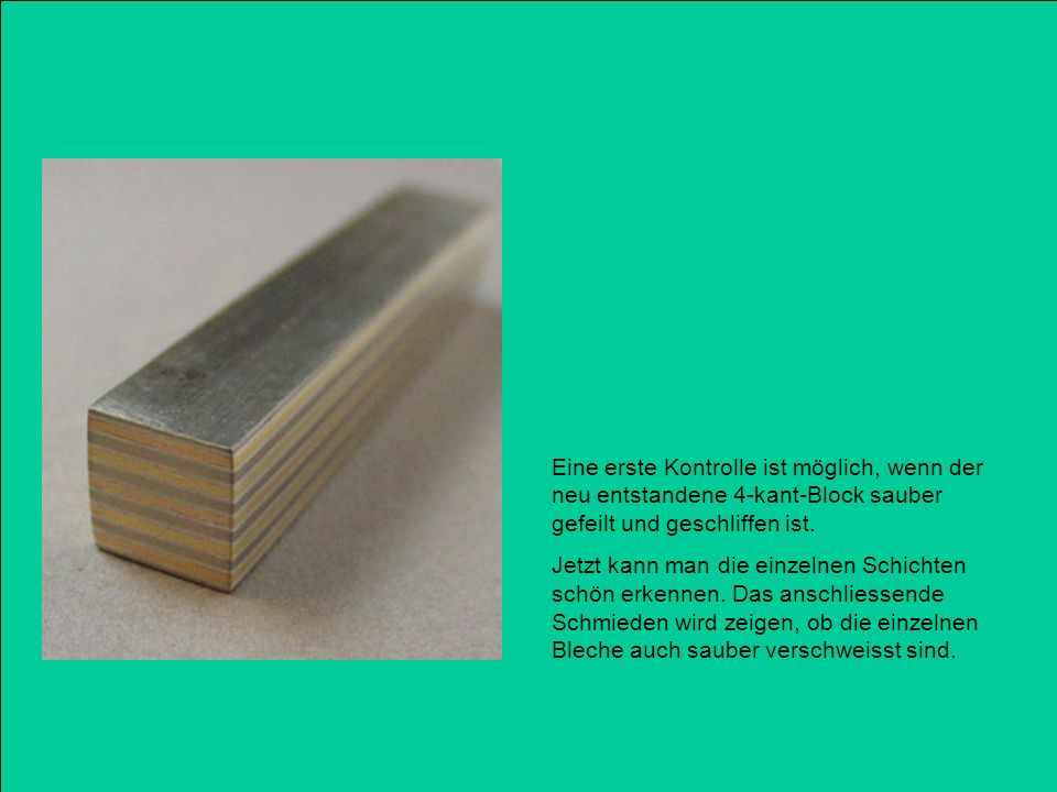 Eine erste Kontrolle ist möglich, wenn der neu entstandene 4-kant-Block sauber gefeilt und geschliffen ist.