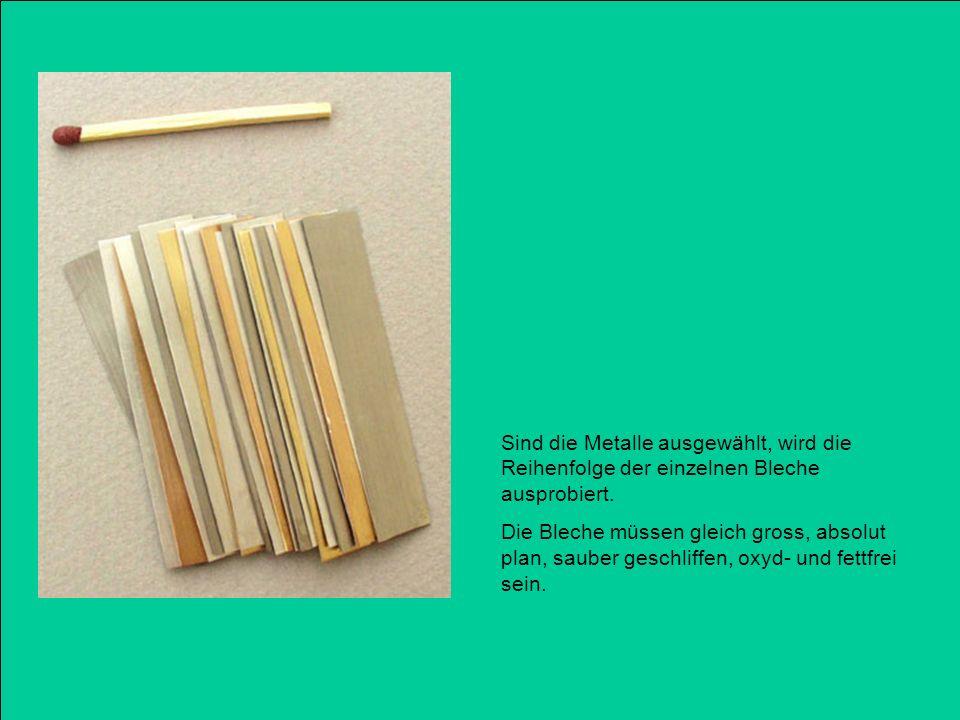 Sind die Metalle ausgewählt, wird die Reihenfolge der einzelnen Bleche ausprobiert.