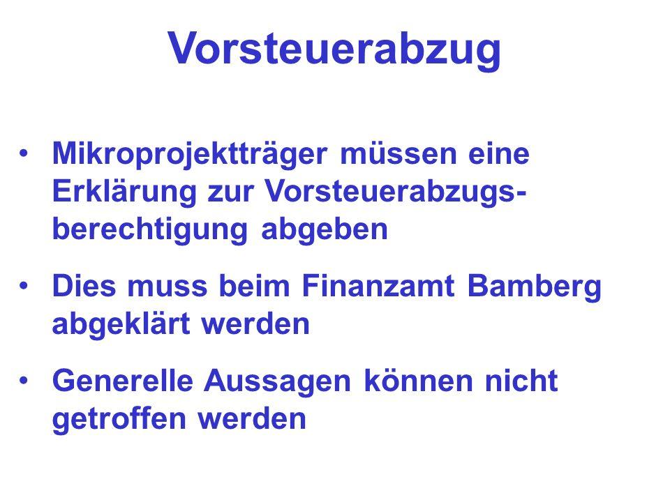 Vorsteuerabzug Mikroprojektträger müssen eine Erklärung zur Vorsteuerabzugs-berechtigung abgeben. Dies muss beim Finanzamt Bamberg abgeklärt werden.