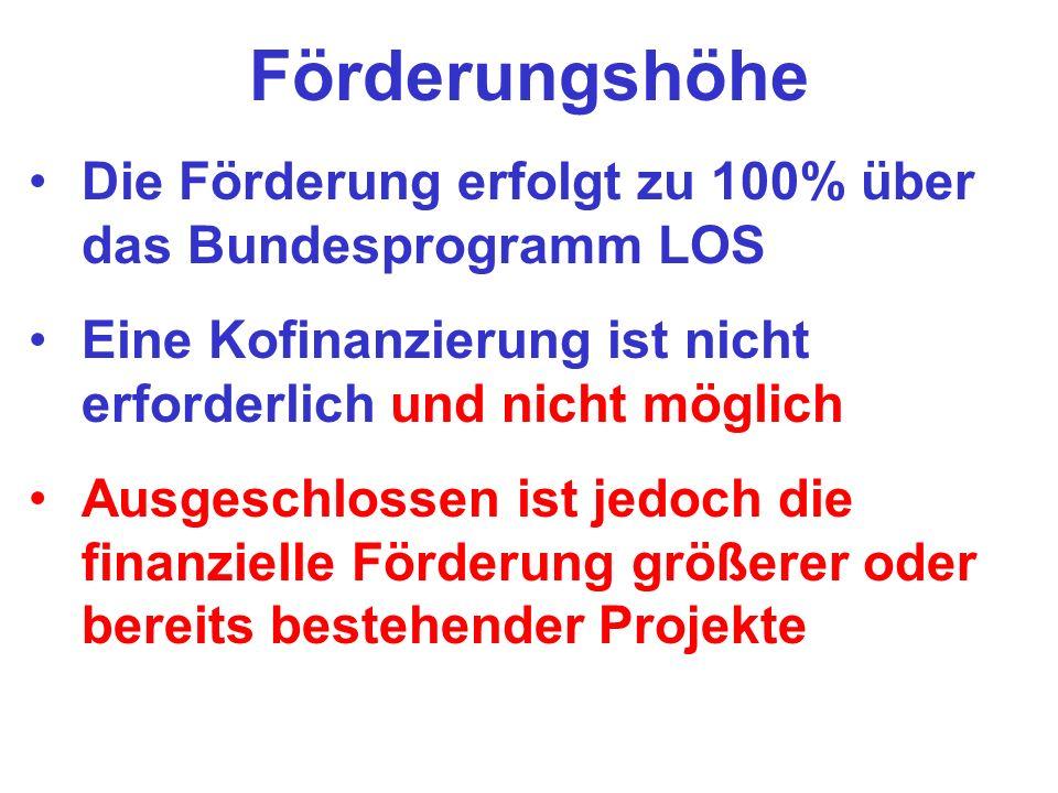 Förderungshöhe Die Förderung erfolgt zu 100% über das Bundesprogramm LOS. Eine Kofinanzierung ist nicht erforderlich und nicht möglich.