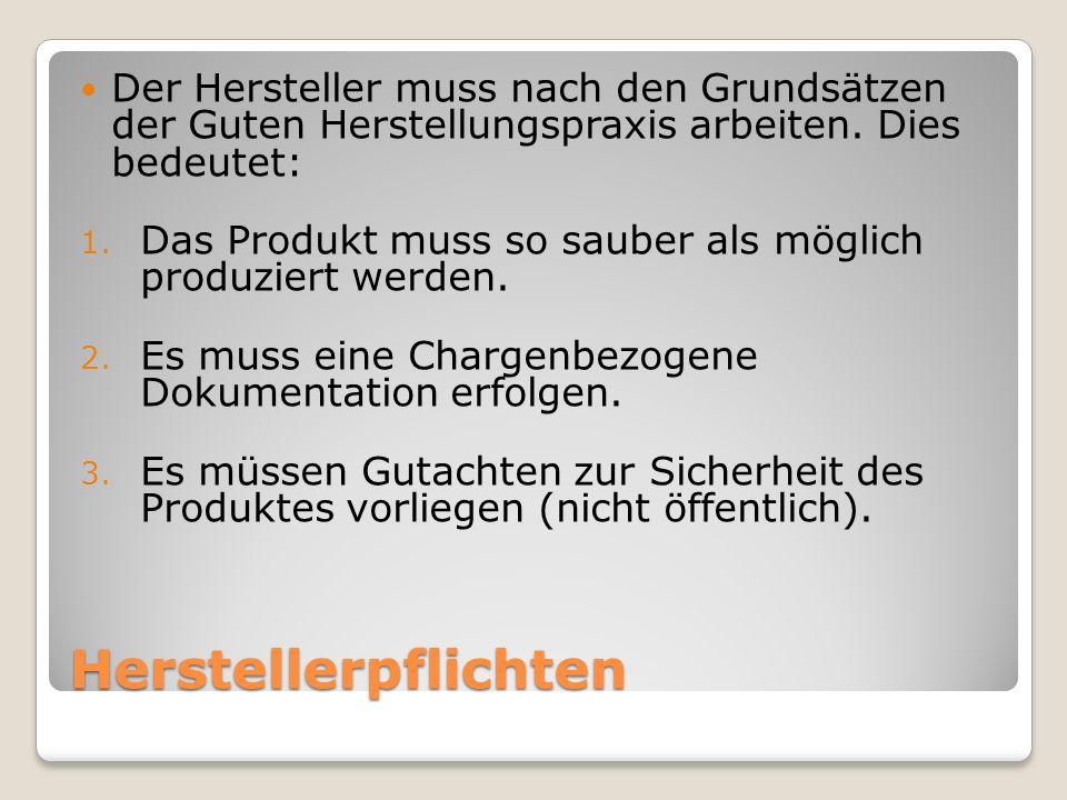 Der Hersteller muss nach den Grundsätzen der Guten Herstellungspraxis arbeiten. Dies bedeutet: