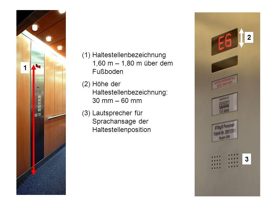2 Haltestellenbezeichnung 1,60 m – 1,80 m über dem Fußboden. Höhe der Haltestellenbezeichnung: 30 mm – 60 mm.