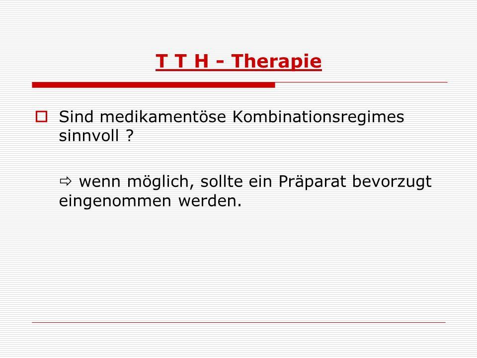 T T H - Therapie Sind medikamentöse Kombinationsregimes sinnvoll