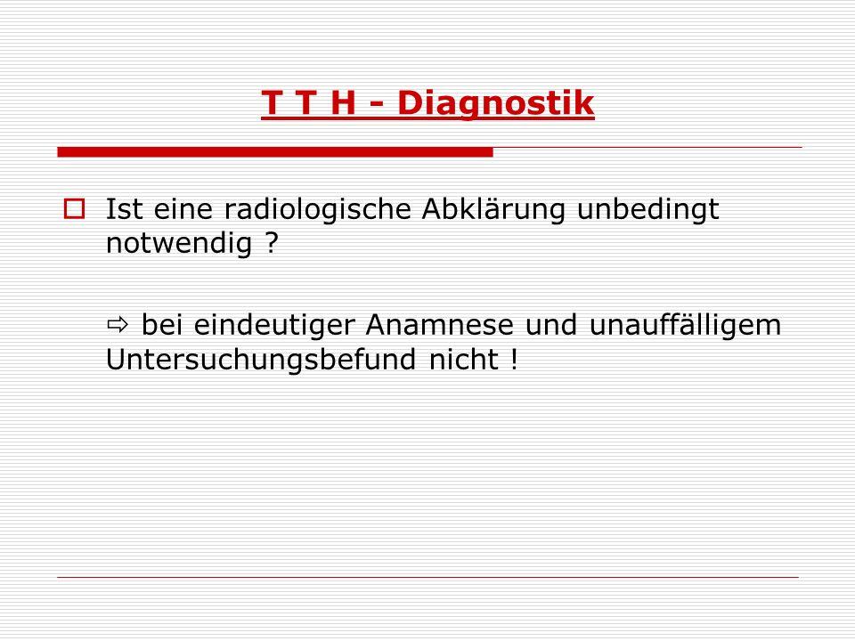 T T H - Diagnostik Ist eine radiologische Abklärung unbedingt notwendig .