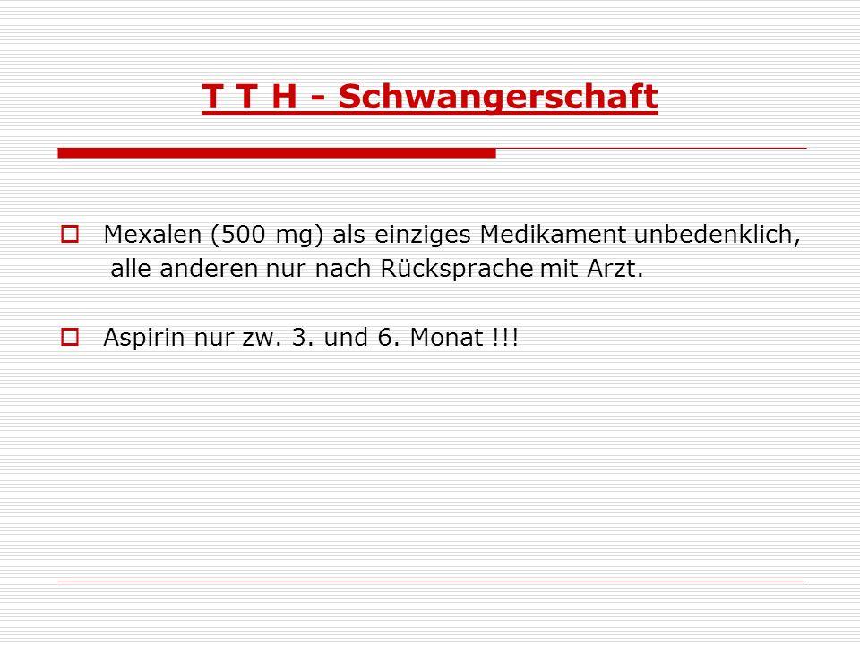 T T H - Schwangerschaft Mexalen (500 mg) als einziges Medikament unbedenklich, alle anderen nur nach Rücksprache mit Arzt.