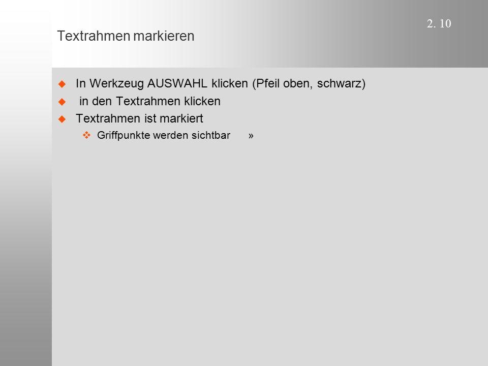 Textrahmen markieren In Werkzeug AUSWAHL klicken (Pfeil oben, schwarz)