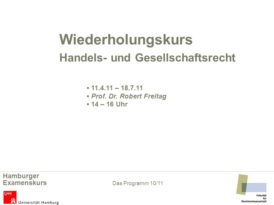 Wiederholungskurs Handels- und Gesellschaftsrecht ▪ 11.4.11 – 18.7.11 ▪ Prof. Dr. Robert Freitag ▪ 14 – 16 Uhr