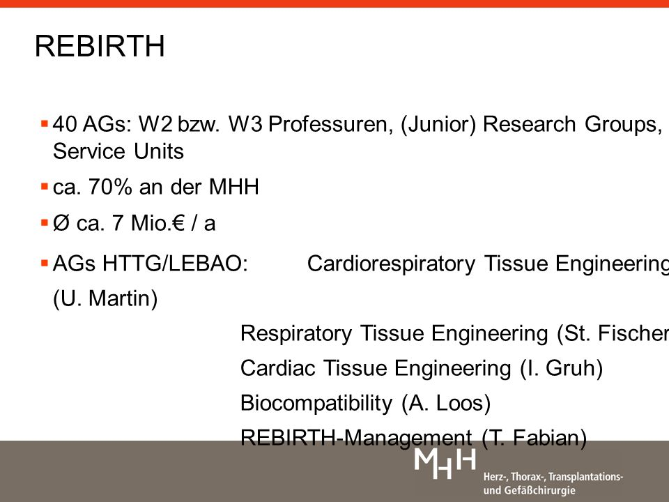 REBIRTH 40 AGs: W2 bzw. W3 Professuren, (Junior) Research Groups, Service Units. ca. 70% an der MHH.