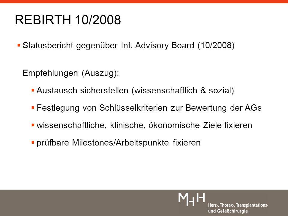 REBIRTH 10/2008 Statusbericht gegenüber Int. Advisory Board (10/2008) Empfehlungen (Auszug): Austausch sicherstellen (wissenschaftlich & sozial)