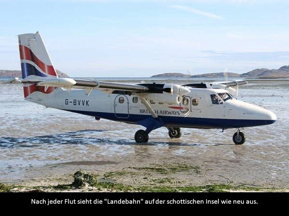 Nach jeder Flut sieht die Landebahn auf der schottischen Insel wie neu aus.
