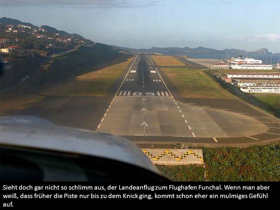 Sieht doch gar nicht so schlimm aus, der Landeanflug zum Flughafen Funchal.