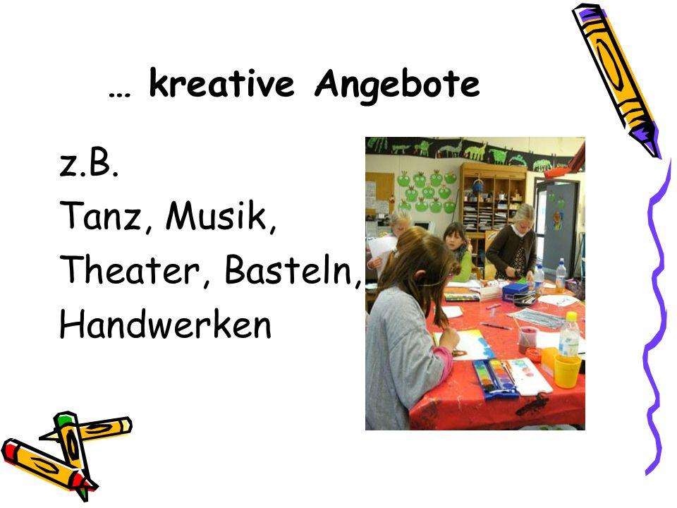 … kreative Angebote z.B. Tanz, Musik, Theater, Basteln, Handwerken