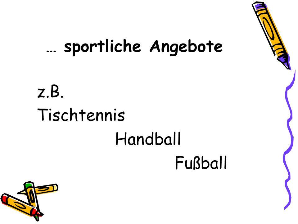 … sportliche Angebote z.B. Tischtennis Handball Fußball