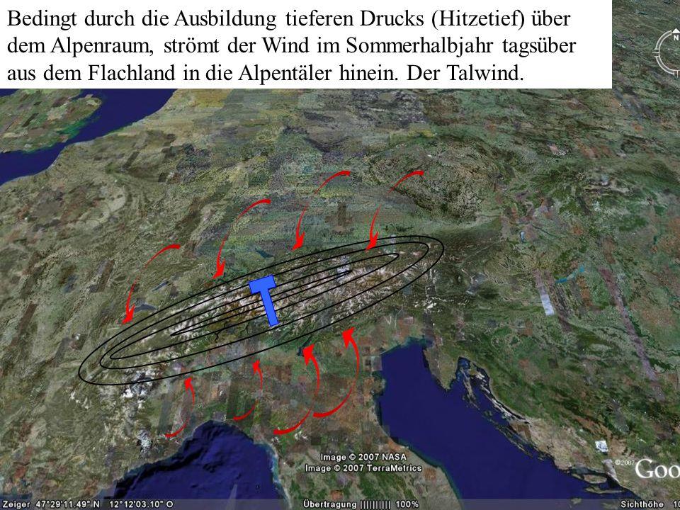 Bedingt durch die Ausbildung tieferen Drucks (Hitzetief) über dem Alpenraum, strömt der Wind im Sommerhalbjahr tagsüber aus dem Flachland in die Alpentäler hinein. Der Talwind.