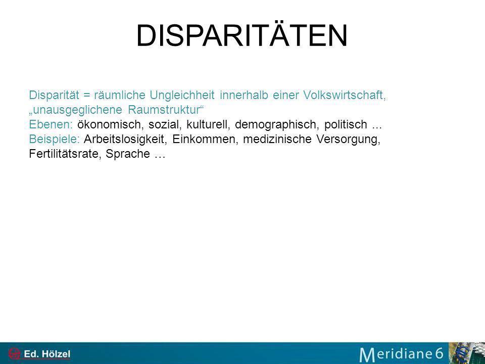 """DISPARITÄTEN Disparität = räumliche Ungleichheit innerhalb einer Volkswirtschaft, """"unausgeglichene Raumstruktur"""