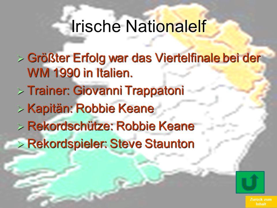 Irische Nationalelf Größter Erfolg war das Viertelfinale bei der WM 1990 in Italien. Trainer: Giovanni Trappatoni.