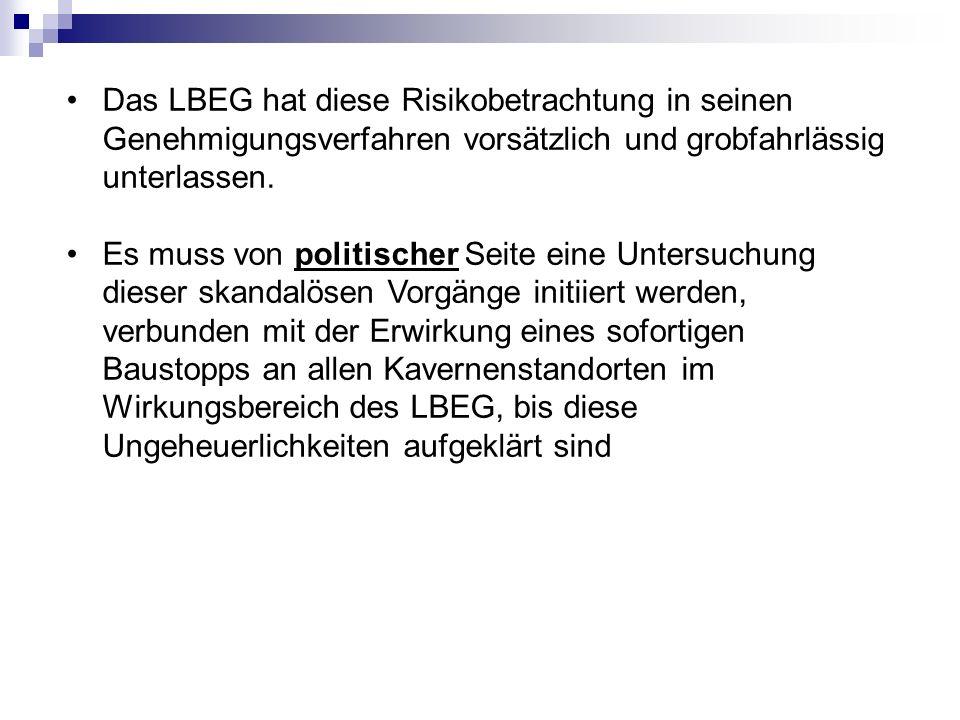 Das LBEG hat diese Risikobetrachtung in seinen Genehmigungsverfahren vorsätzlich und grobfahrlässig unterlassen.