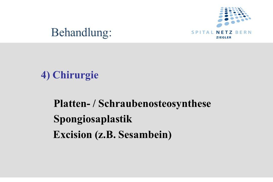 Behandlung: 4) Chirurgie Spongiosaplastik Excision (z.B. Sesambein)