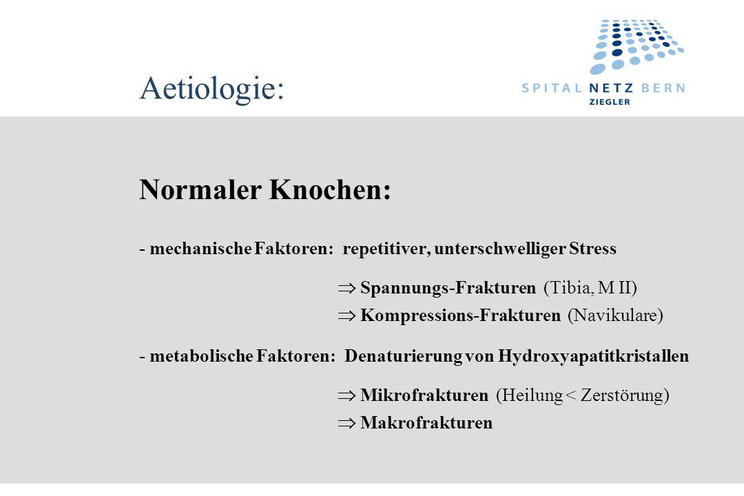 Aetiologie: Normaler Knochen:  Kompressions-Frakturen (Navikulare)