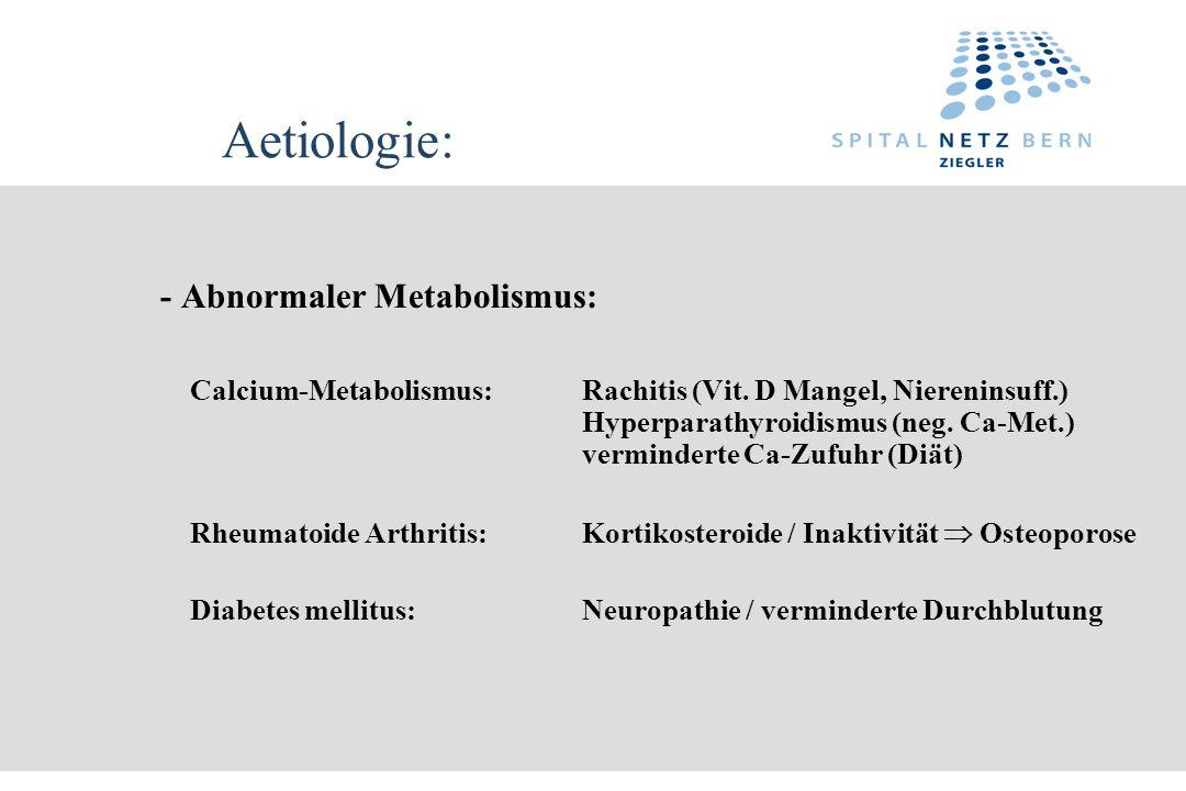 Aetiologie: - Abnormaler Metabolismus: