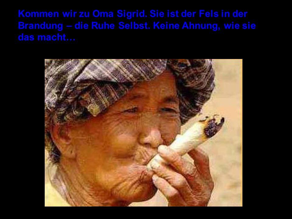 Kommen wir zu Oma Sigrid