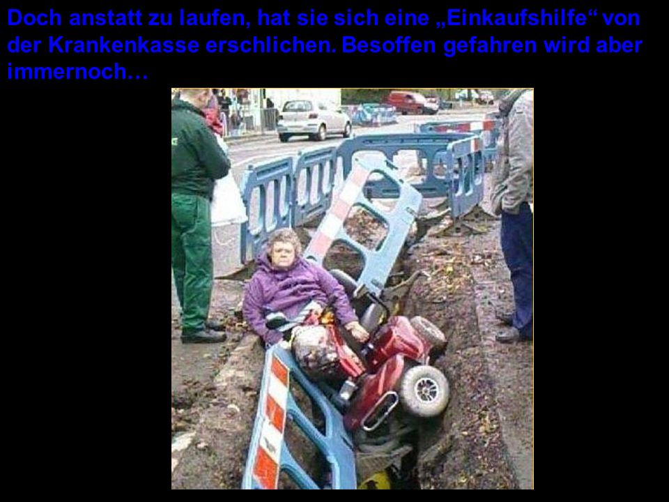 """Doch anstatt zu laufen, hat sie sich eine """"Einkaufshilfe von der Krankenkasse erschlichen."""